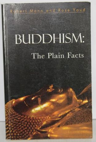 Buddhism: The Plain Facts by Robert Mann and Rose Youd - 0951176978